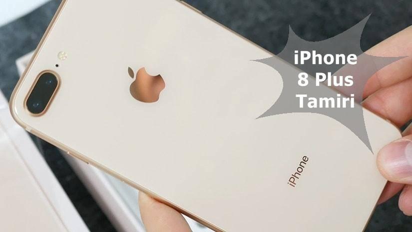 iPhone 8 Plus tamir işlemleri ve fiyatları