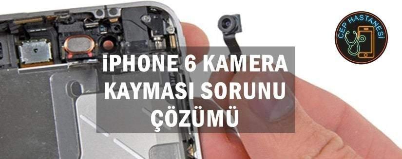 iPhone 6 Ön Kameranın Kayması
