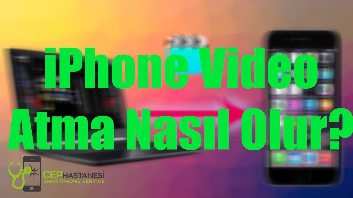 iPhone Video Atma Nasıl Olur?