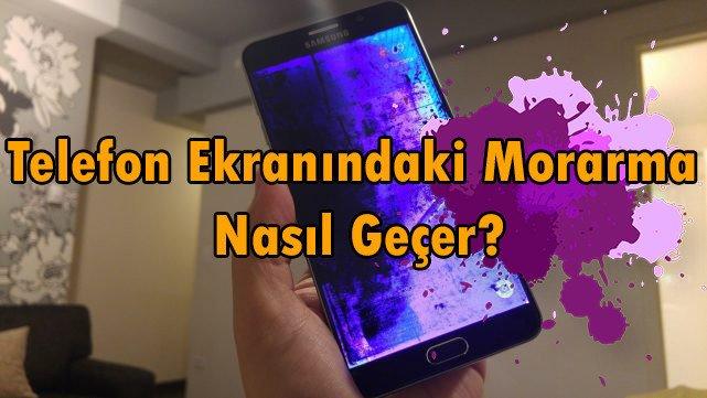 Telefon Ekranındaki Morarma Nasıl Geçer?
