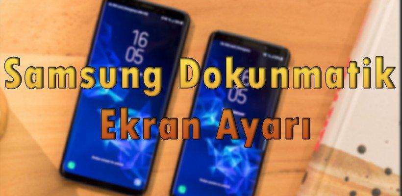 Samsung Dokunmatik Ekran Ayarı
