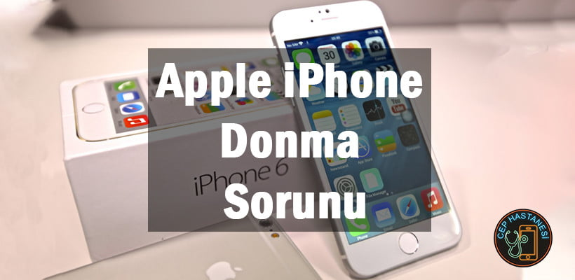 Apple iPhone Donma Sorunu