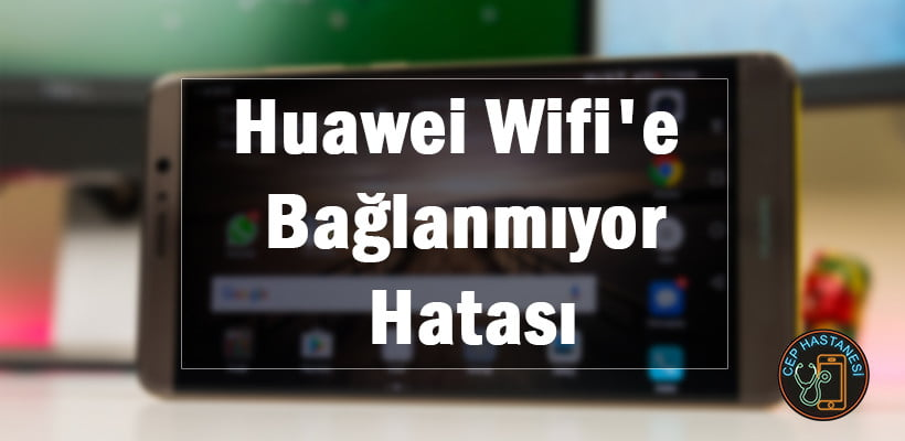 Huawei Wifi'e Bağlanmıyor Hatası