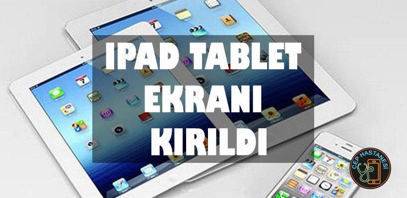 iPad Tablet Ekranı Kırıldı