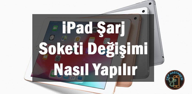 iPad Şarj Soketi Değişimi Nasıl Yapılır