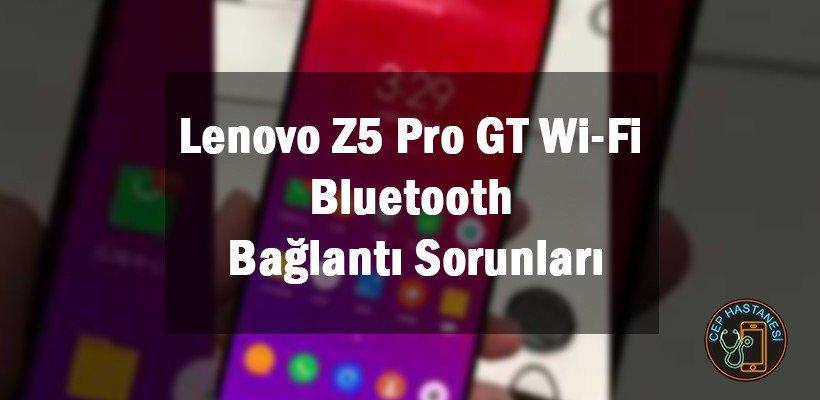 Lenovo Z5 Pro GT Wi-Fi , Bluetooth Bağlantı Sorunları
