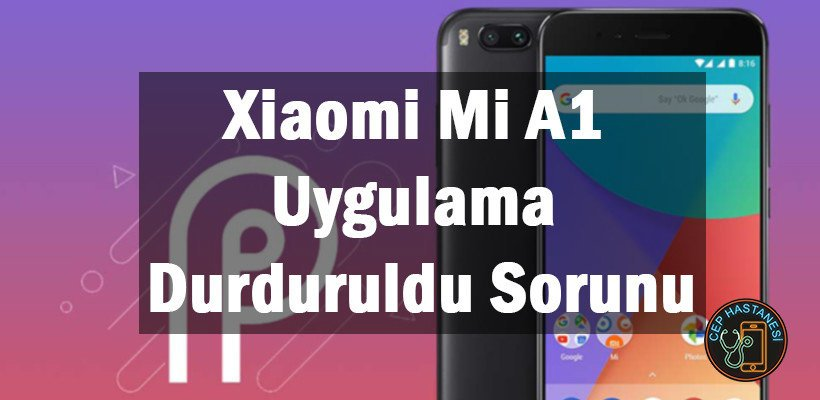Xiaomi Mi A1 Uygulama Durduruldu Sorunu