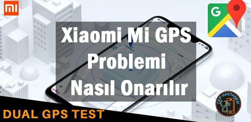 Xiaomi Mi GPS Problemi Nasıl Onarılır