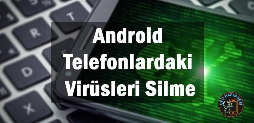 Android Telefonlardaki Virüsleri Silme
