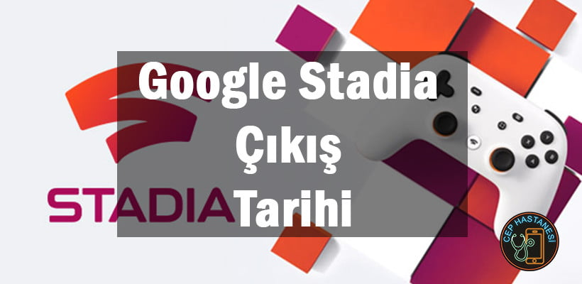 Google Stadia Çıkış Tarihi
