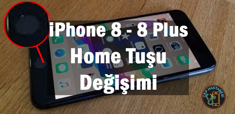 iPhone 8 - 8 Plus Home Tuşum Bozuldu