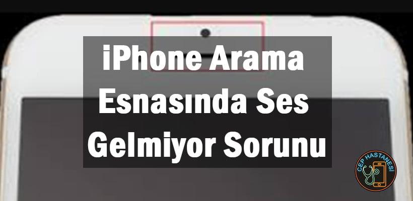 iPhone Arama Esnasında Ses Gelmiyor Sorunu