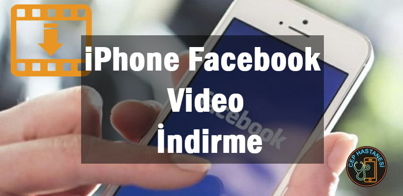 iPhone Facebook Video İndirme - Nasıl İndiririm