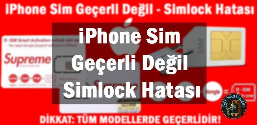 iPhone Sim Geçerli Değil Simlock Hatası