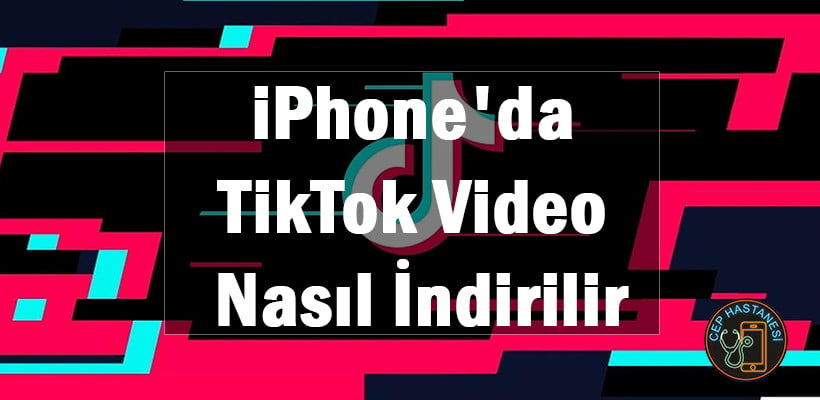 iPhone'da TikTok Video Nasıl İndirilir