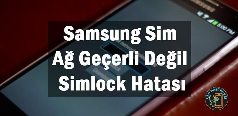 Samsung Sim Ağ Geçerli Değil Simlock Hatası