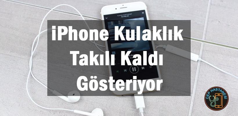 iPhone Kulaklık Takılı Kaldı Gösteriyor
