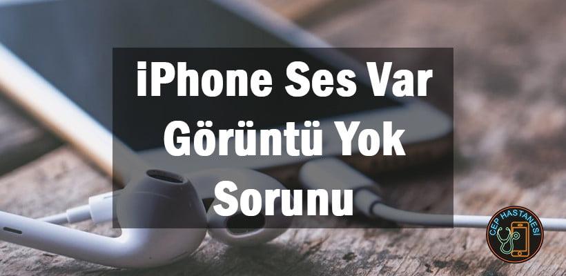 iphone ses var görüntü yok sorunu