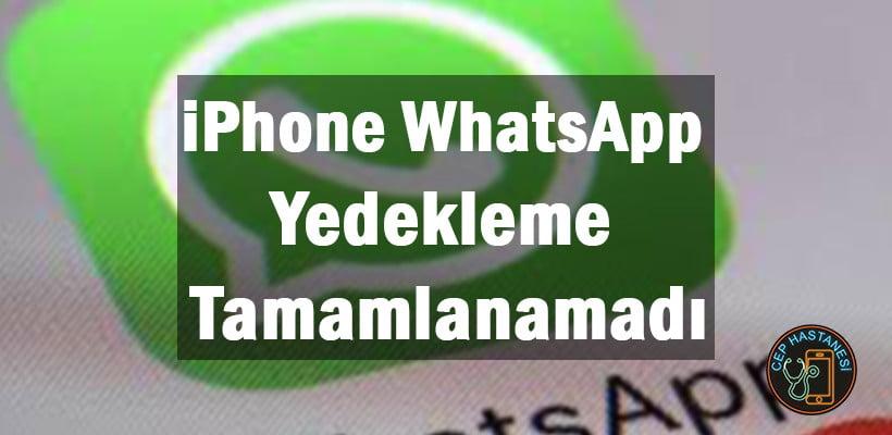 iPhone WhatsApp Yedekleme Tamamlanamadı