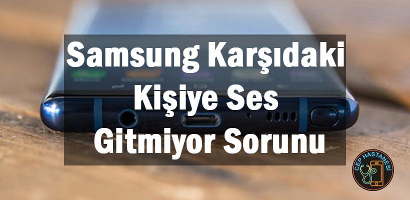 Samsung Karşıdaki Kişiye Ses Gitmiyor Sorunu