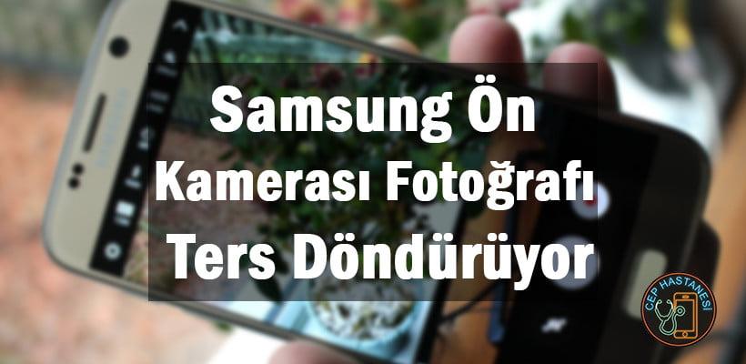 Samsung Ön Kamerası Fotoğrafı Ters Döndürüyor