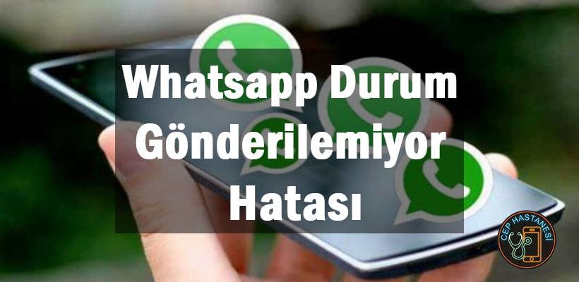 Whatsapp Durum Gönderilemiyor Hatası