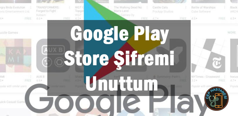 Google Play Store Şifremi Unuttum Bilmiyorum