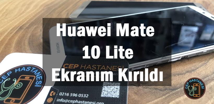 Huawei Mate 10 Lite Ekranım Kırıldı