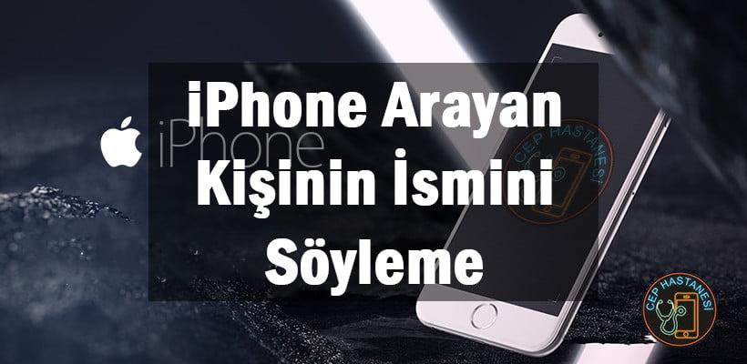 iPhone Arayan Kişinin İsmini Söyleme