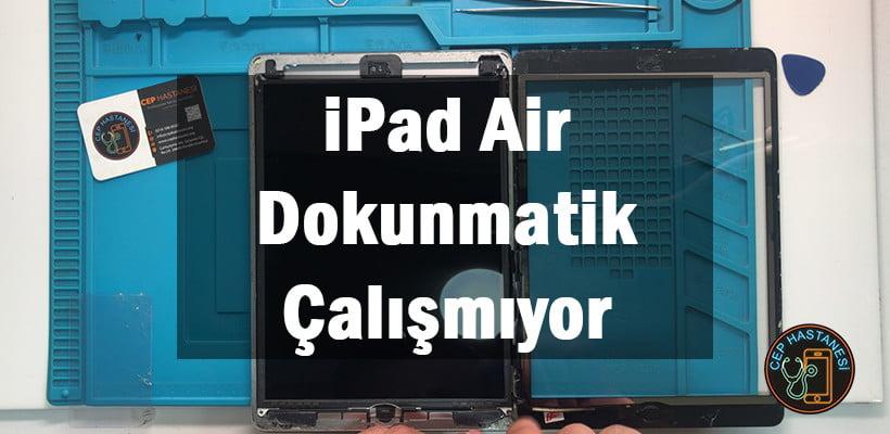 iPad Air Dokunmatik Çalışmıyor