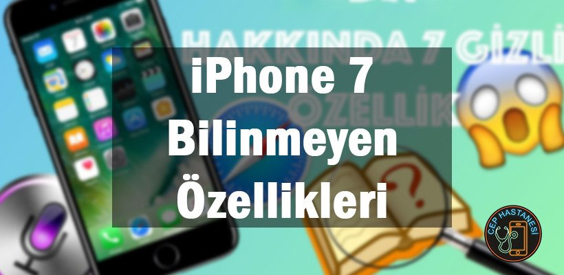 iPhone 7 Bilinmeyen Özellikleri