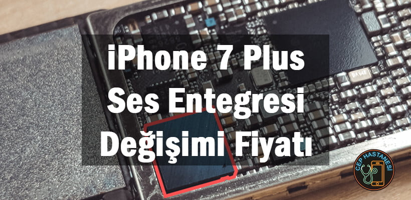 iPhone 7 Plus Ses Entegresi Tamiri Fiyatı
