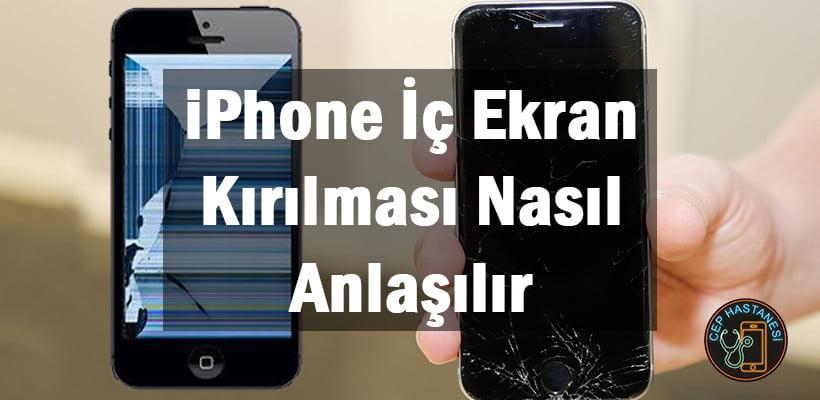 iPhone İç Ekran Kırılması Nasıl Anlaşılır