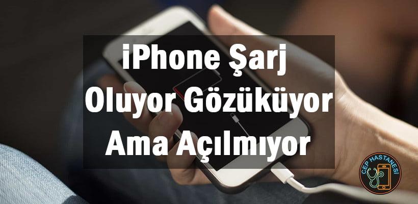 iPhone Şarj Oluyor Gözüküyor Ama Açılmıyor