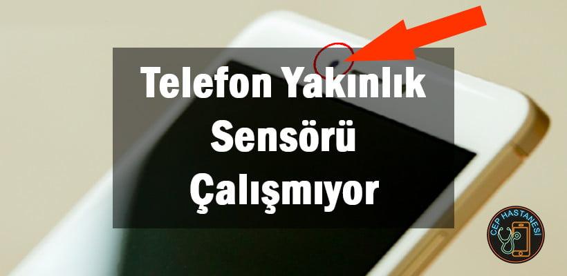 Telefon Yakınlık Sensörü Çalışmıyor
