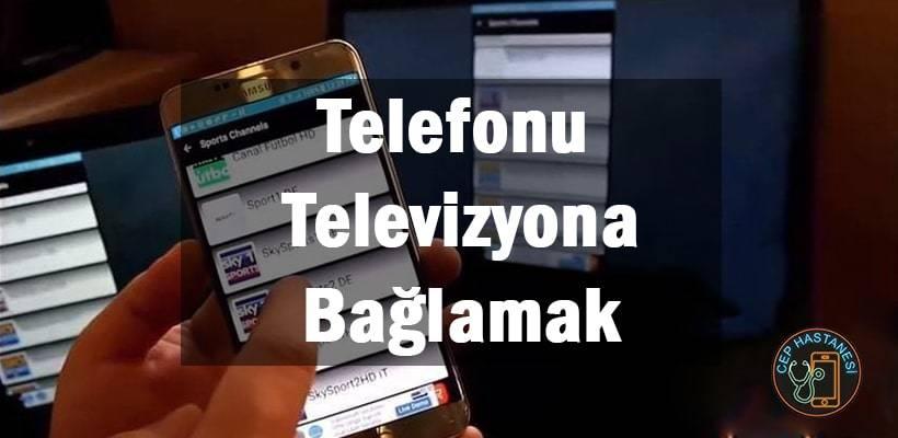Telefonu televizyona bağlamak