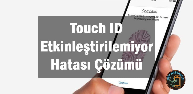 Touch ID Etkinleştirilemiyor Hatası Çözümü