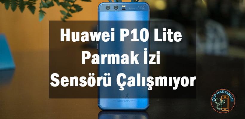 Huawei P10 Lite Parmak İzi Sensörü Çalışmıyor