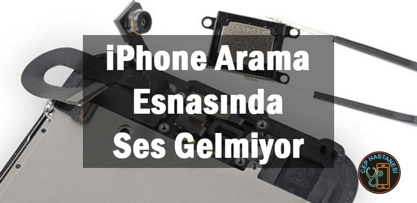 iPhone Arama Esnasında Ses Gelmiyor