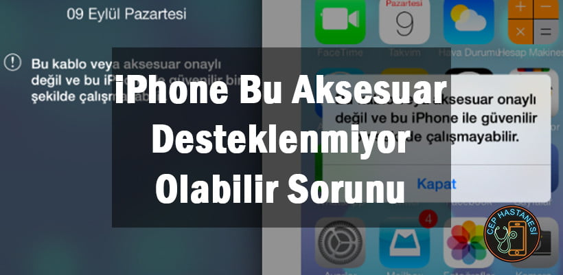 iPhone Bu Aksesuar Desteklenmiyor Olabilir Sorunu