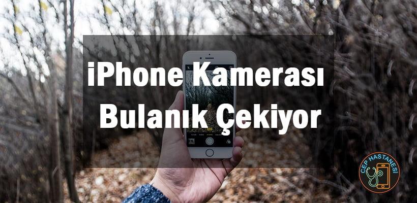 iPhone Kamerası Bulanık Çekiyor
