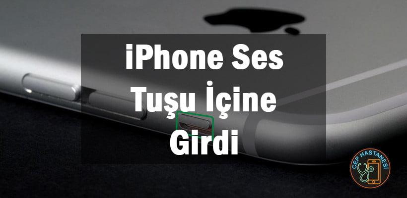 iPhone Ses Tuşu İçine Girdi