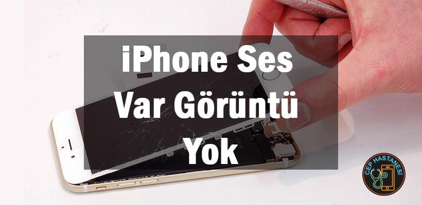 iPhone Ses Var Görüntü Yok