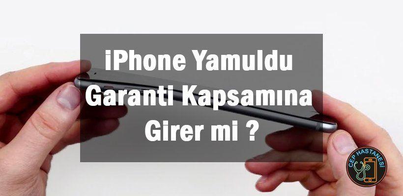 iPhone Yamuldu Garanti Kapsamına Girer mi