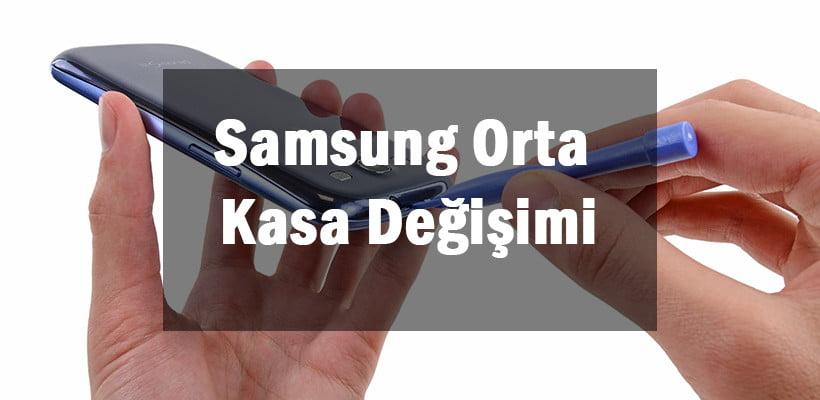 Samsung Orta Kasa Değişimi