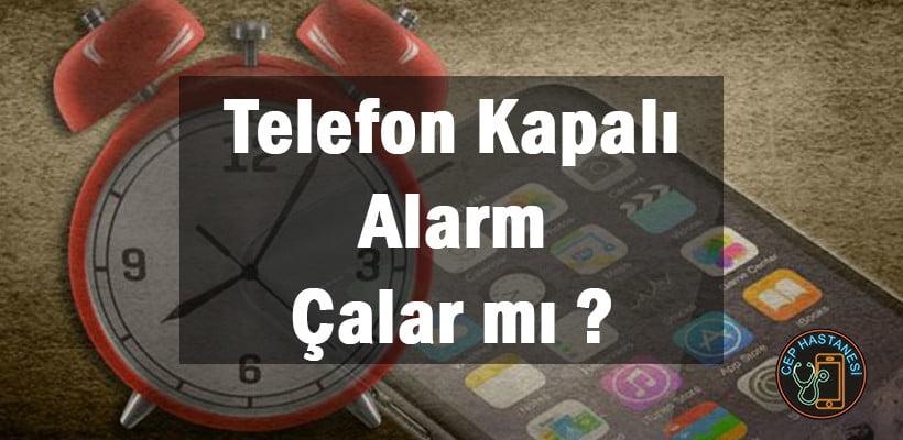 Telefonum Kapalıyken Alarm Çalar mı