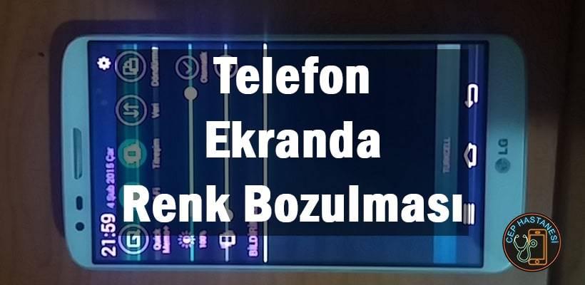 Telefon Ekranda Renk Bozulması