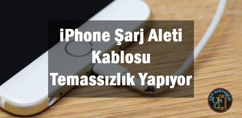 iPhone Şarj Aleti Kablosu Temassızlık Yapıyor