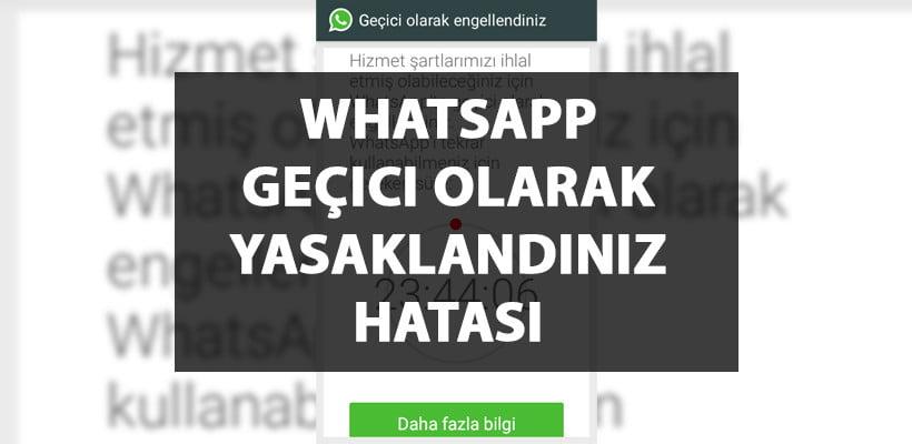 WhatsApp Geçici Olarak Yasaklandınız Hatası