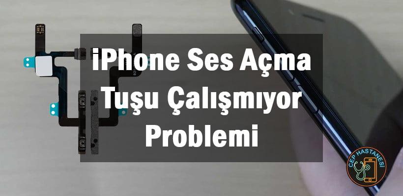 iPhone Ses Açma Tuşu Çalışmıyor Problemi
